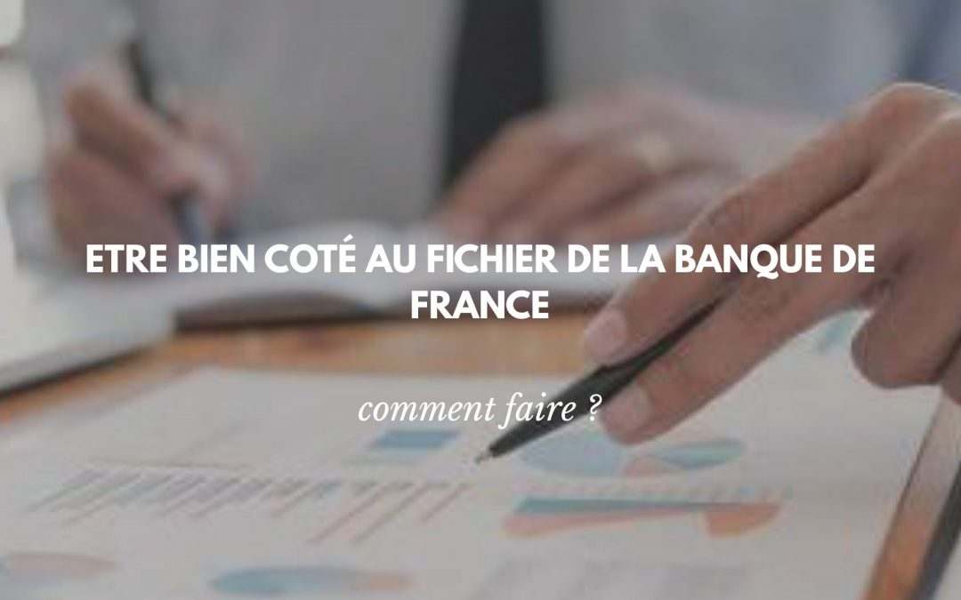 Les points essentiels à savoir pour une bonne cotation à la Banque de France